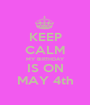 KEEP CALM MY BIRTHDAY IS ON MAY 4th - Personalised Poster A1 size