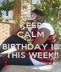 KEEP CALM MY  BIRTHDAY IS  THIS WEEK!! - Personalised Poster A1 size