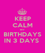 KEEP CALM MY BIRTHDAYS IN 3 DAYS  - Personalised Poster A1 size