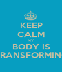 KEEP CALM MY  BODY IS TRANSFORMING - Personalised Poster A1 size