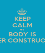 KEEP CALM MY  BODY IS UNDER CONSTRUCTION - Personalised Poster A1 size