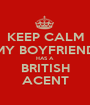 KEEP CALM MY BOYFRIEND HAS A BRITISH ACENT - Personalised Poster A1 size