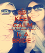 KEEP CALM my Childhood Friend Is A BRIDE  - Personalised Poster A1 size