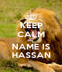 KEEP CALM MY NAME IS HASSAN - Personalised Poster A1 size