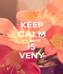 KEEP CALM MY NAME IS VENY - Personalised Poster A1 size