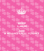 KEEP CALM MY PRINCESSES  ARE  9 WEEKS OLD TODAY  - Personalised Poster A1 size