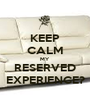 KEEP CALM MY RESERVED EXPERIENCE? - Personalised Poster A1 size