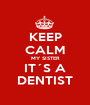 KEEP CALM MY SISTER IT´S A DENTIST - Personalised Poster A1 size