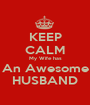 KEEP CALM My Wife has An Awesome HUSBAND - Personalised Poster A1 size