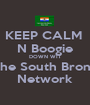 KEEP CALM  N Boogie DOWN WIT The South Bronx Network - Personalised Poster A1 size
