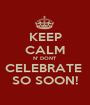 KEEP CALM N' DONT CELEBRATE  SO SOON! - Personalised Poster A1 size