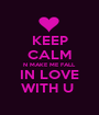 KEEP CALM N MAKE ME FALL IN LOVE WITH U  - Personalised Poster A1 size