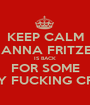 KEEP CALM NANNA FRITZEL IS BACK FOR SOME HAIRY FUCKING CRACK - Personalised Poster A1 size