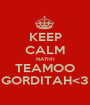 KEEP CALM NATHII TEAMOO GORDITAH<3 - Personalised Poster A1 size