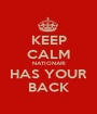 KEEP CALM NATIONARI HAS YOUR BACK - Personalised Poster A1 size