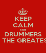 KEEP CALM NBB DRUMMERS IS THE GREATEST - Personalised Poster A1 size