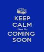 KEEP CALM   New Dp  COMING  SOON - Personalised Poster A1 size
