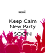 Keep Calm New Party Coming SOON  - Personalised Poster A1 size