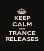 KEEP CALM NEW TRANCE RELEASES - Personalised Poster A1 size