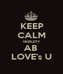 KEEP CALM NHELETY AB  LOVE's U - Personalised Poster A1 size