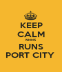 KEEP CALM NHHS  RUNS PORT CITY  - Personalised Poster A1 size