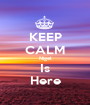 KEEP CALM Nigel Is Here - Personalised Poster A1 size