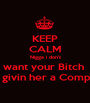 KEEP CALM Nigga i don't want your Bitch  im just givin her a Compliment  - Personalised Poster A1 size