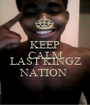 KEEP CALM NIGGA it's  LAST KINGZ NATION  - Personalised Poster A1 size