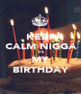 KEEP CALM NIGGA ITS MY BIRTHDAY - Personalised Poster A1 size