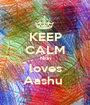 KEEP CALM Nitin loves Aashu  - Personalised Poster A1 size