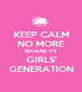 KEEP CALM NO MORE BECAUSE IT'S GIRLS' GENERATION - Personalised Poster A1 size