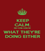 KEEP CALM. NO ONE KNOW WHAT THEY'RE  DOING EITHER - Personalised Poster A1 size