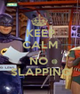 KEEP CALM  NO  SLAPPING - Personalised Poster A1 size