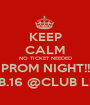 KEEP CALM NO TICKET NEEDED PROM NIGHT!! FEB.16 @CLUB LUX - Personalised Poster A1 size