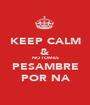 KEEP CALM & NO TOMES PESAMBRE POR NA - Personalised Poster A1 size