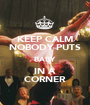 KEEP CALM NOBODY PUTS BABY  IN A CORNER - Personalised Poster A1 size