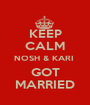 KEEP CALM NOSH & KARI  GOT MARRIED - Personalised Poster A1 size