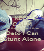 KEEP CALM Not Pressed Over A Prom Date I Can Stunt Alone - Personalised Poster A1 size