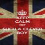 KEEP CALM NOT SUCH A CLEVER BOY - Personalised Poster A1 size