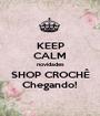 KEEP CALM novidades SHOP CROCHÊ Chegando! - Personalised Poster A1 size