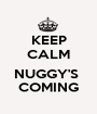 KEEP CALM  NUGGY'S  COMING - Personalised Poster A1 size