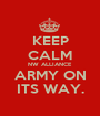 KEEP CALM NW ALLIANCE ARMY ON ITS WAY. - Personalised Poster A1 size