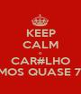 KEEP CALM o CAR#LHO SOMOS QUASE 700! - Personalised Poster A1 size