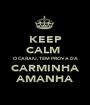 KEEP CALM  O CARAIU, TEM PROVA DA CARMINHA AMANHA - Personalised Poster A1 size