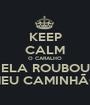KEEP CALM O CARALHO ELA ROUBOU MEU CAMINHÃO - Personalised Poster A1 size