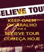 KEEP CALM O CARALHO QUE A  BELIEVE TOUR COMEÇA HOJE - Personalised Poster A1 size