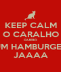 KEEP CALM O CARALHO QUERO UM HAMBURGER JAAAA - Personalised Poster A1 size