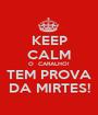KEEP CALM O  CARALHO! TEM PROVA DA MIRTES! - Personalised Poster A1 size