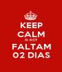 KEEP CALM O KCT FALTAM 02 DIAS - Personalised Poster A1 size