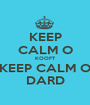KEEP CALM O KOOFT KEEP CALM O DARD - Personalised Poster A1 size